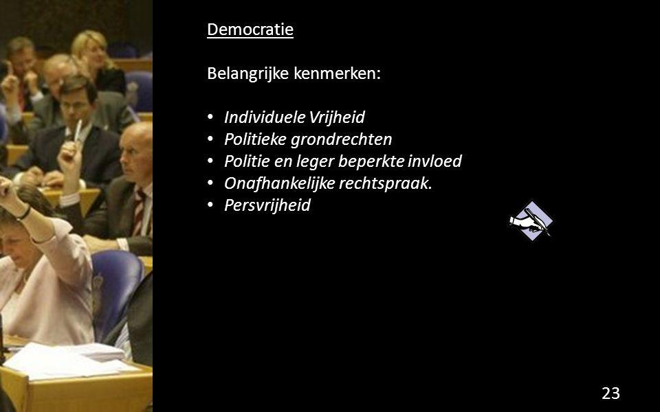Democratie Belangrijke kenmerken: Individuele Vrijheid. Politieke grondrechten. Politie en leger beperkte invloed.