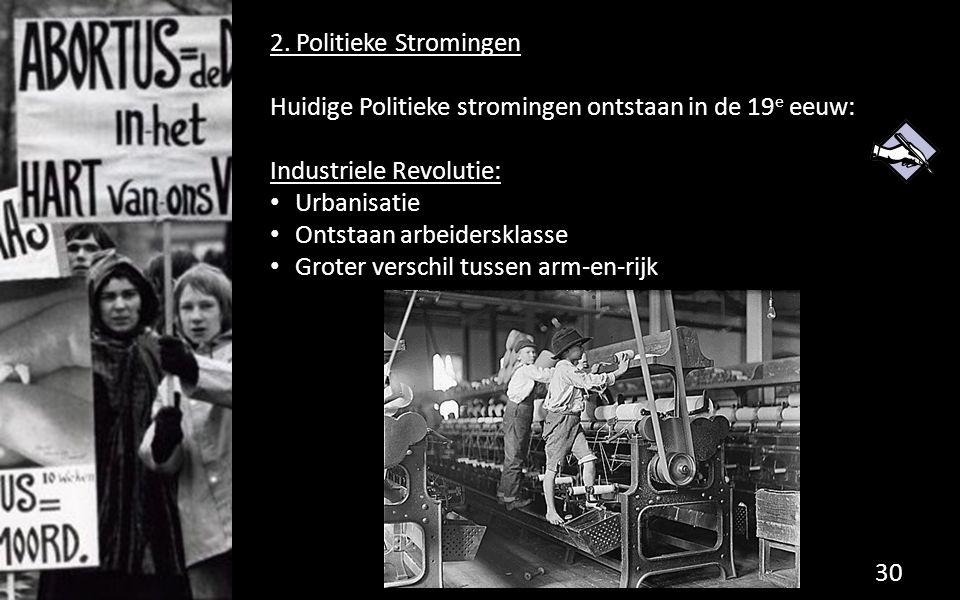 2. Politieke Stromingen Huidige Politieke stromingen ontstaan in de 19e eeuw: Industriele Revolutie: