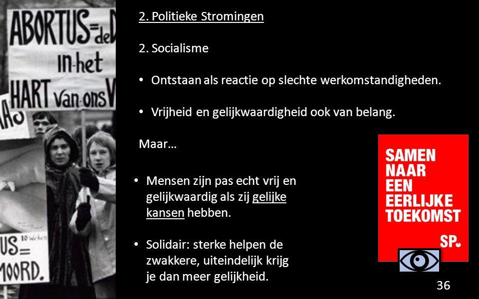 2. Politieke Stromingen 2. Socialisme. Ontstaan als reactie op slechte werkomstandigheden. Vrijheid en gelijkwaardigheid ook van belang.