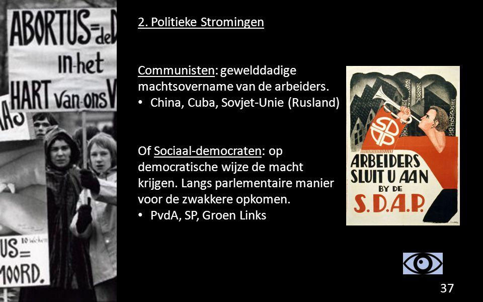 2. Politieke Stromingen Communisten: gewelddadige machtsovername van de arbeiders. China, Cuba, Sovjet-Unie (Rusland)