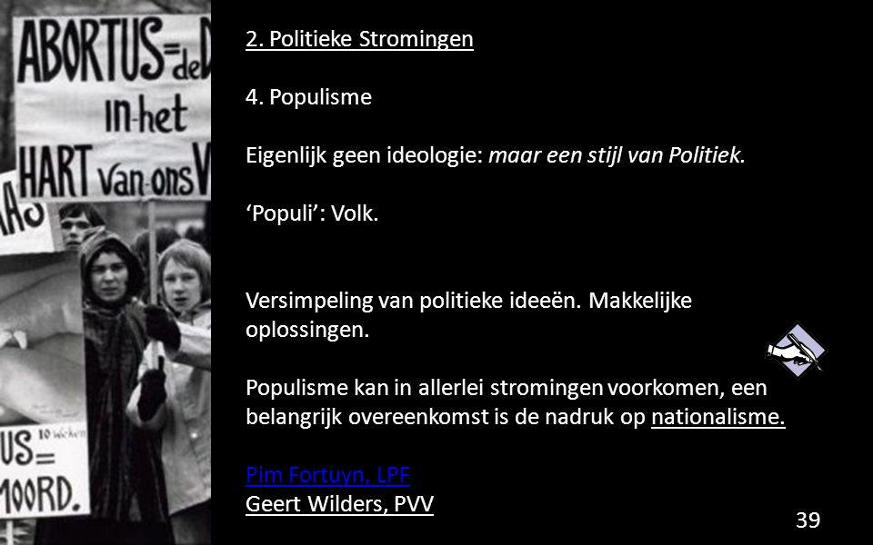2. Politieke Stromingen 4. Populisme. Eigenlijk geen ideologie: maar een stijl van Politiek. 'Populi': Volk.