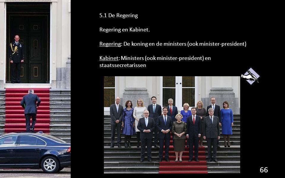 5.1 De Regering Regering en Kabinet. Regering: De koning en de ministers (ook minister-president)