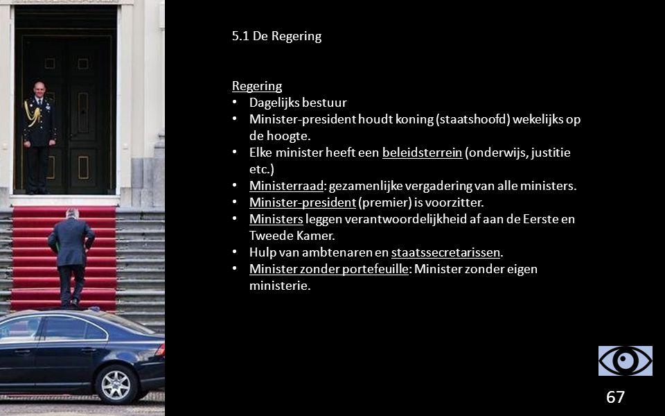 5.1 De Regering Regering. Dagelijks bestuur. Minister-president houdt koning (staatshoofd) wekelijks op de hoogte.
