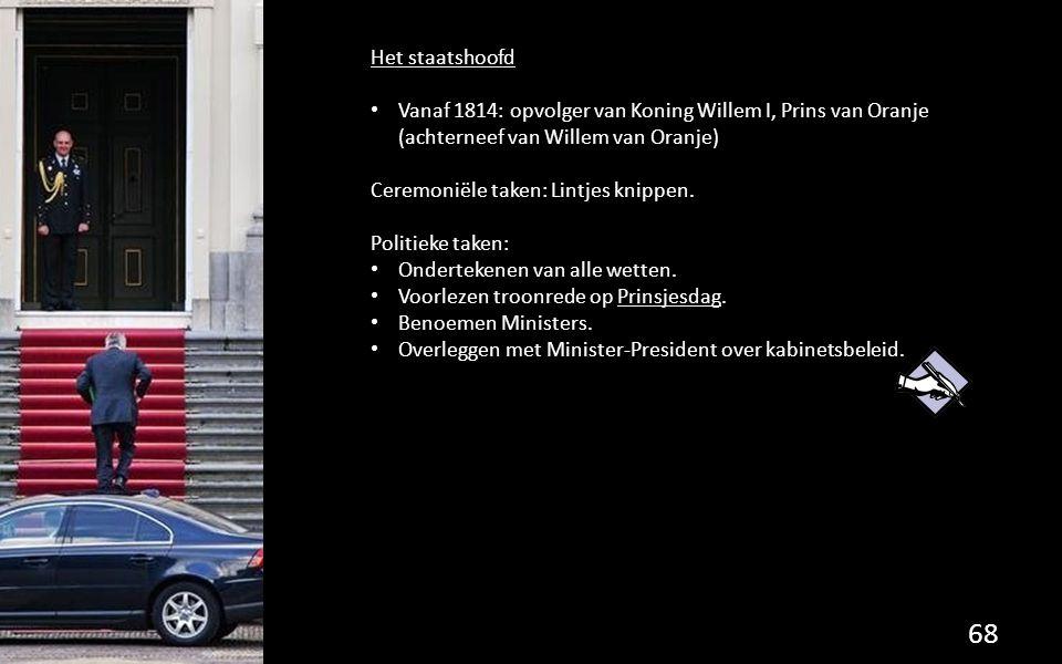 Het staatshoofd Vanaf 1814: opvolger van Koning Willem I, Prins van Oranje (achterneef van Willem van Oranje)