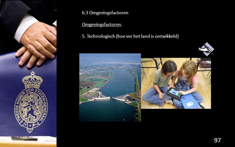 6.3 Omgevingsfactoren Omgevingsfactoren. 5. Technologisch (hoe ver het land is ontwikkeld)
