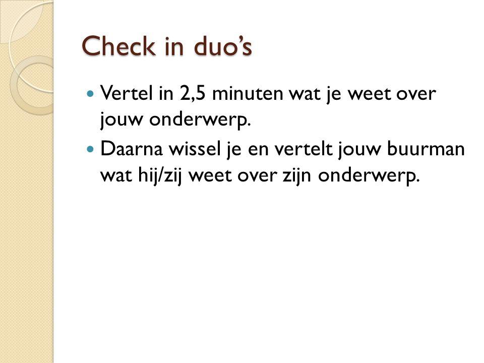 Check in duo's Vertel in 2,5 minuten wat je weet over jouw onderwerp.