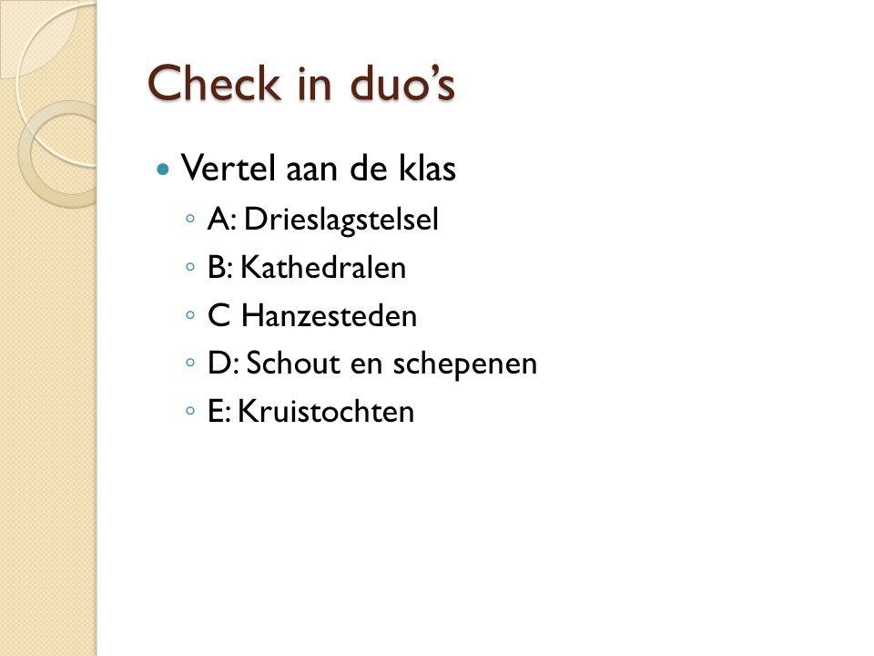 Check in duo's Vertel aan de klas A: Drieslagstelsel B: Kathedralen