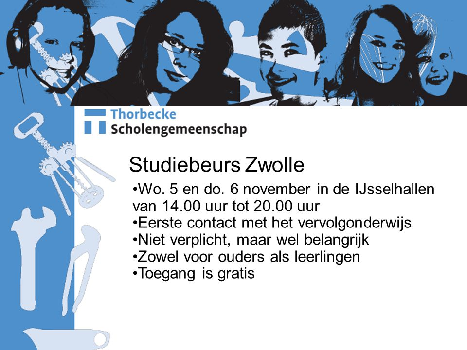 Studiebeurs Zwolle Wo. 5 en do. 6 november in de IJsselhallen van 14.00 uur tot 20.00 uur. Eerste contact met het vervolgonderwijs.