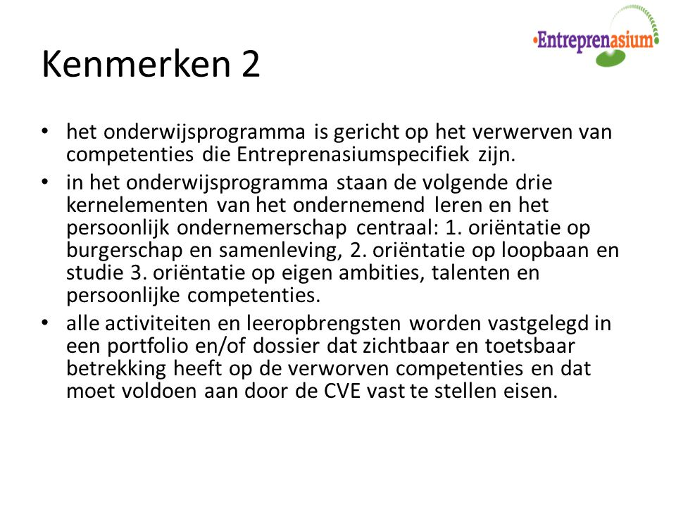 Kenmerken 2 het onderwijsprogramma is gericht op het verwerven van competenties die Entreprenasiumspecifiek zijn.