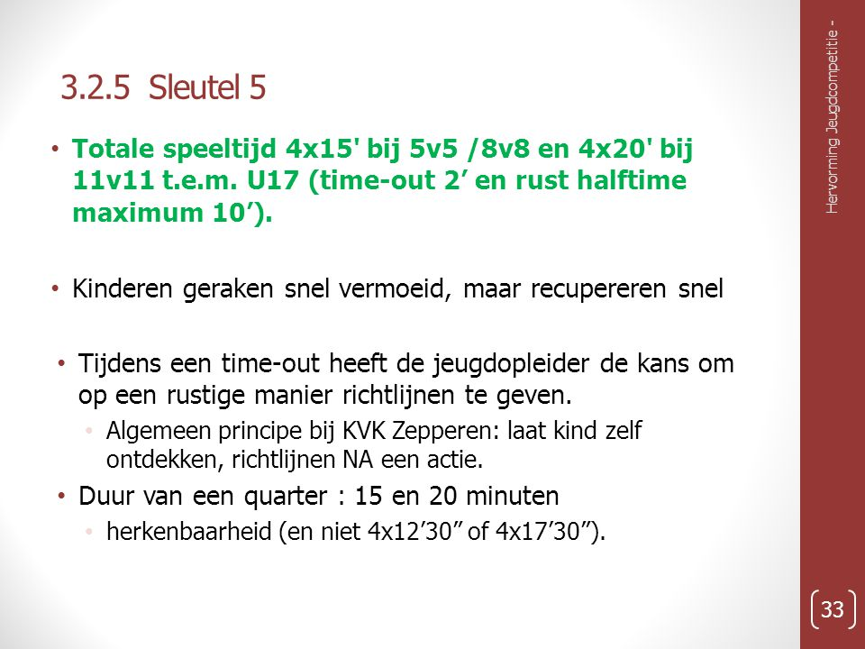 3.2.5 Sleutel 5 Totale speeltijd 4x15 bij 5v5 /8v8 en 4x20 bij 11v11 t.e.m. U17 (time-out 2' en rust halftime maximum 10').