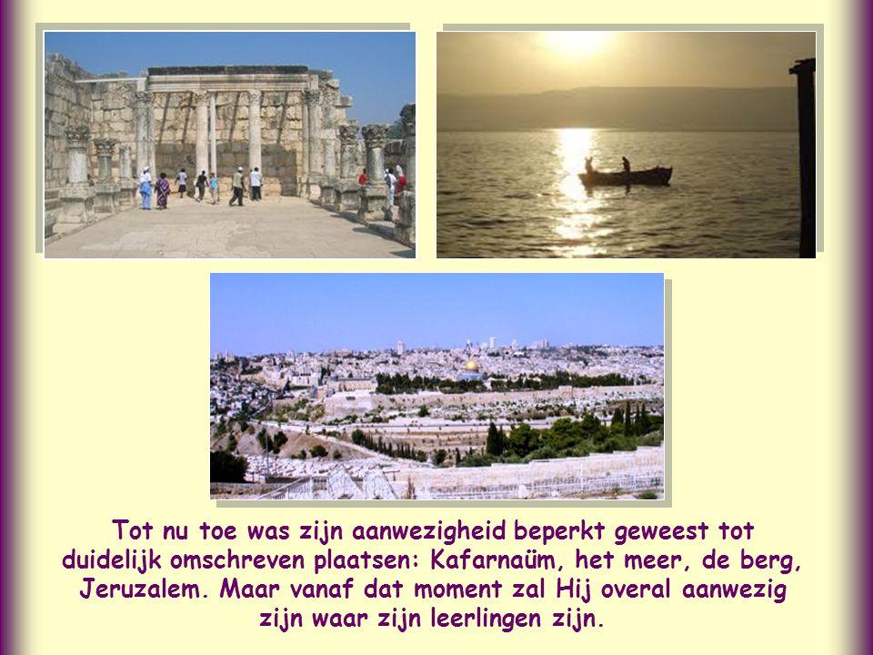 Tot nu toe was zijn aanwezigheid beperkt geweest tot duidelijk omschreven plaatsen: Kafarnaüm, het meer, de berg, Jeruzalem.