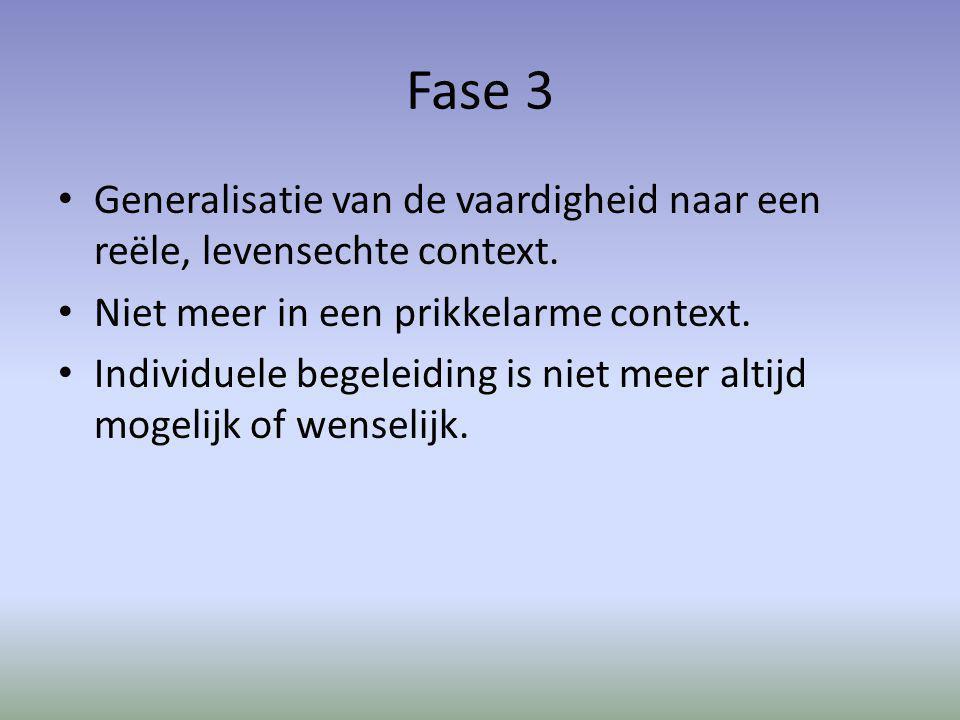 Fase 3 Generalisatie van de vaardigheid naar een reële, levensechte context. Niet meer in een prikkelarme context.