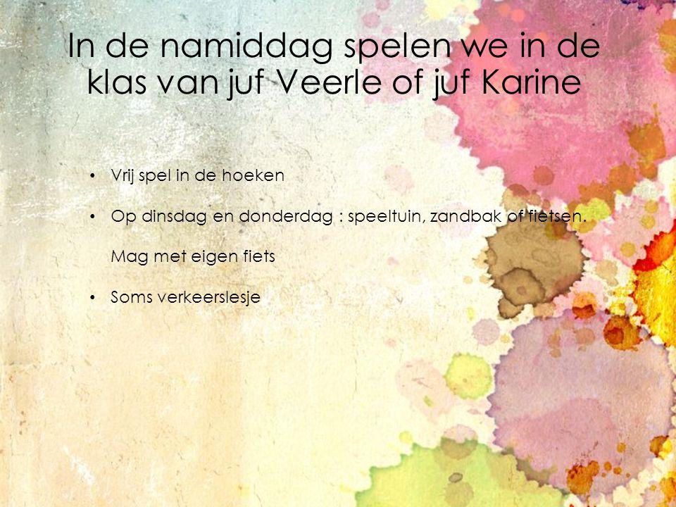 In de namiddag spelen we in de klas van juf Veerle of juf Karine