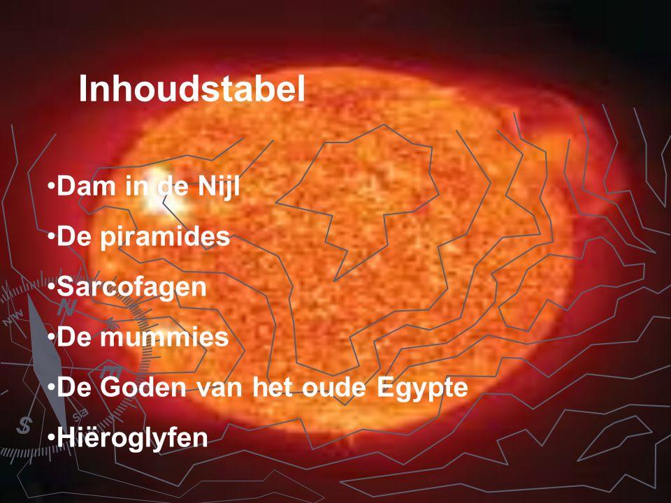 Inhoudstabel Dam in de Nijl De piramides Sarcofagen De mummies