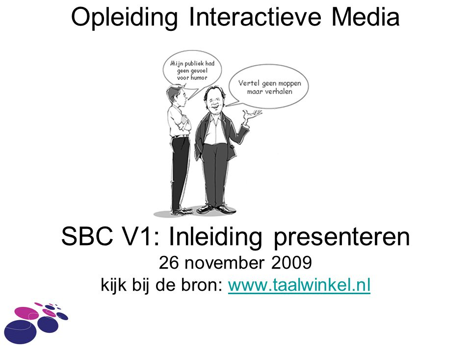 Opleiding Interactieve Media SBC V1: Inleiding presenteren 26 november 2009 kijk bij de bron: www.taalwinkel.nl