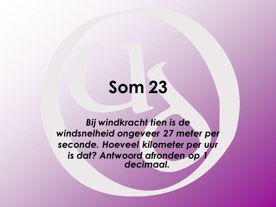 Som 23 Bij windkracht tien is de windsnelheid ongeveer 27 meter per