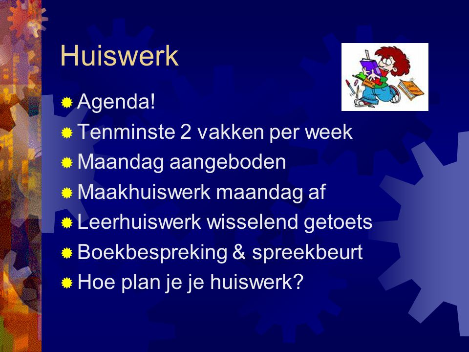 Huiswerk Agenda! Tenminste 2 vakken per week Maandag aangeboden