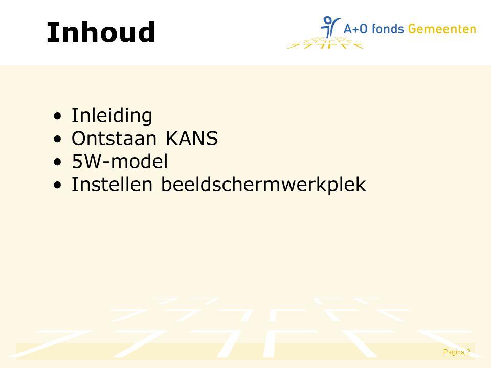 Inhoud Inleiding Ontstaan KANS 5W-model Instellen beeldschermwerkplek