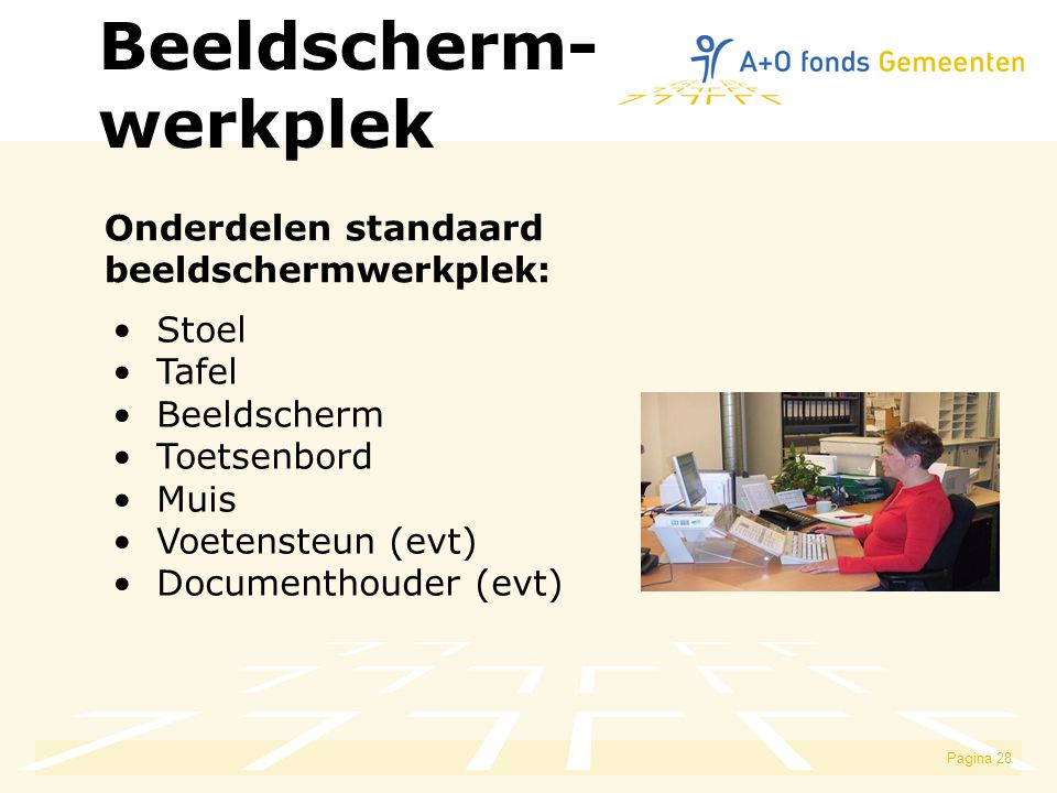 Beeldscherm- werkplek Onderdelen standaard beeldschermwerkplek: Stoel