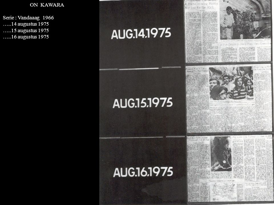 ON KAWARA Serie : Vandaaag 1966 …..14 augustus 1975 …..15 augustus 1975 …..16 augustus 1975
