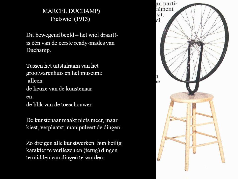 MARCEL DUCHAMP) Fietswiel (1913) Dit bewegend beeld – het wiel draait!- is één van de eerste ready-mades van Duchamp.