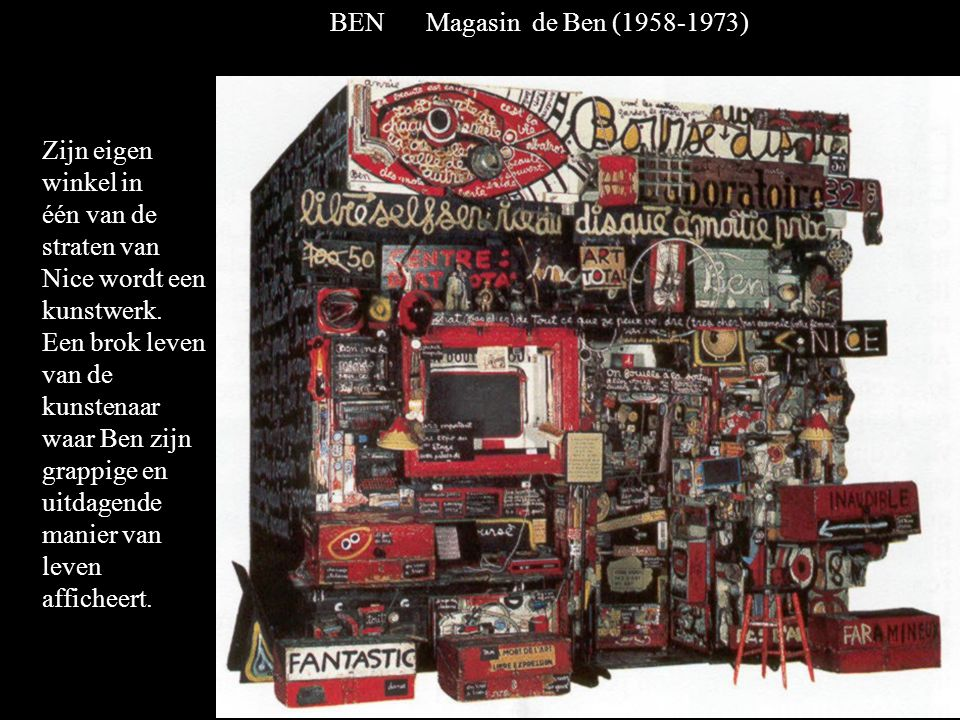 BEN Magasin de Ben (1958-1973) Zijn eigen winkel in. één van de straten van Nice wordt een kunstwerk.