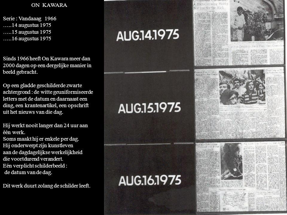 ON KAWARA Serie : Vandaaag 1966. …..14 augustus 1975. …..15 augustus 1975. …..16 augustus 1975.