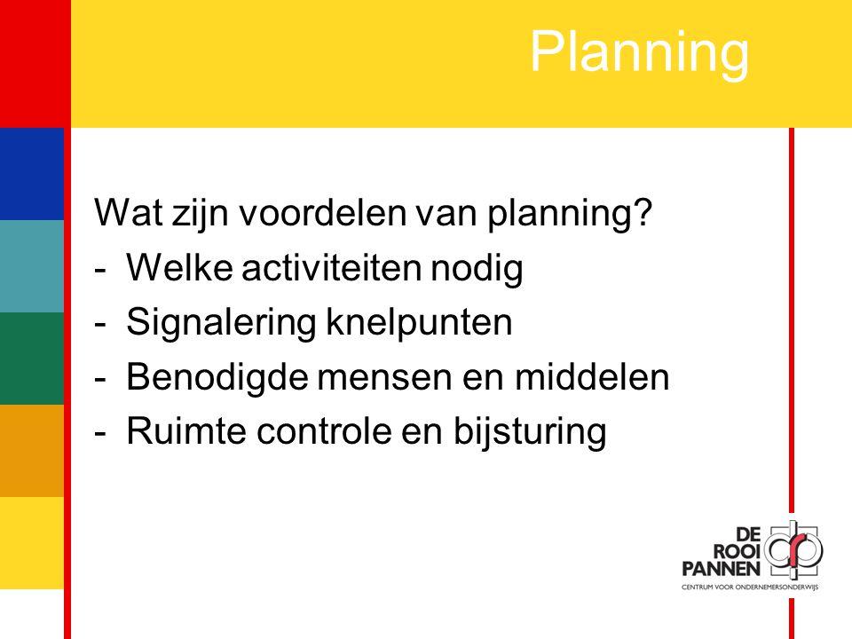 Planning Wat zijn voordelen van planning Welke activiteiten nodig