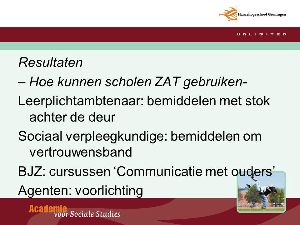 Resultaten – Hoe kunnen scholen ZAT gebruiken- Leerplichtambtenaar: bemiddelen met stok achter de deur.