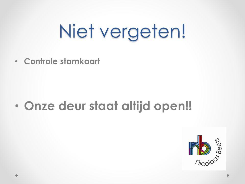 Niet vergeten! Controle stamkaart Onze deur staat altijd open!!