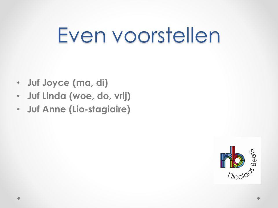 Even voorstellen Juf Joyce (ma, di) Juf Linda (woe, do, vrij)