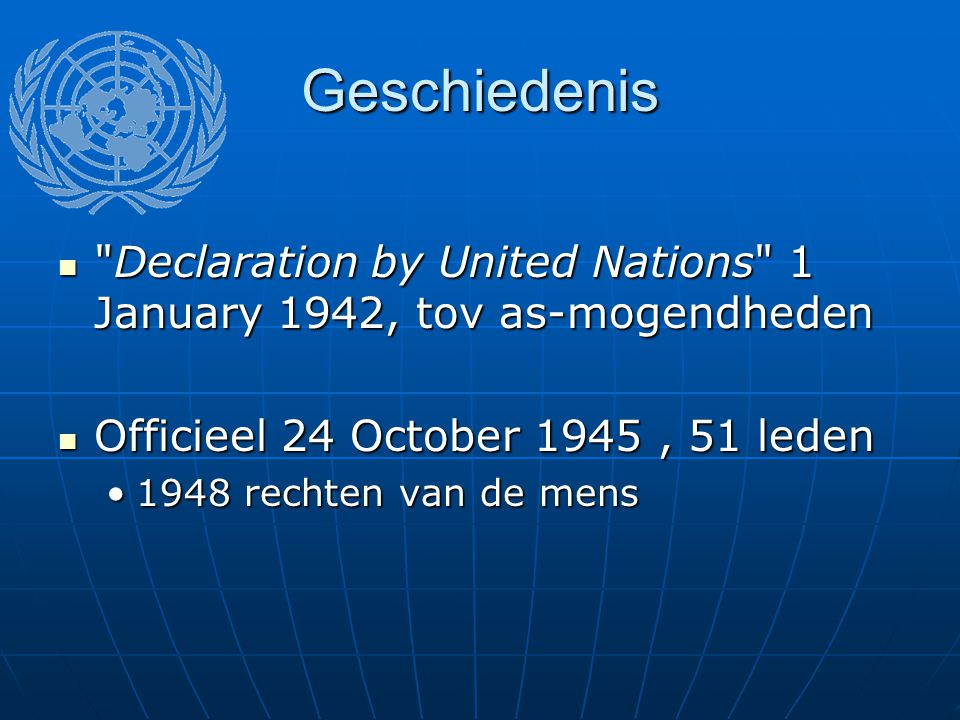 Geschiedenis Declaration by United Nations 1 January 1942, tov as-mogendheden. Officieel 24 October 1945 , 51 leden.