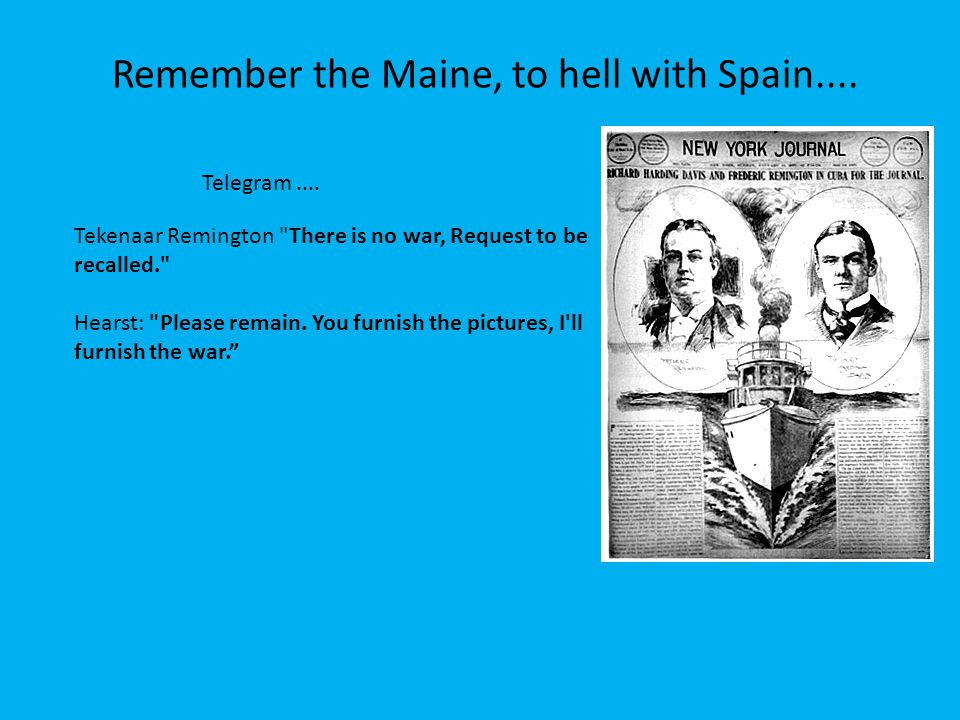 Remember the Maine, to hell with Spain....