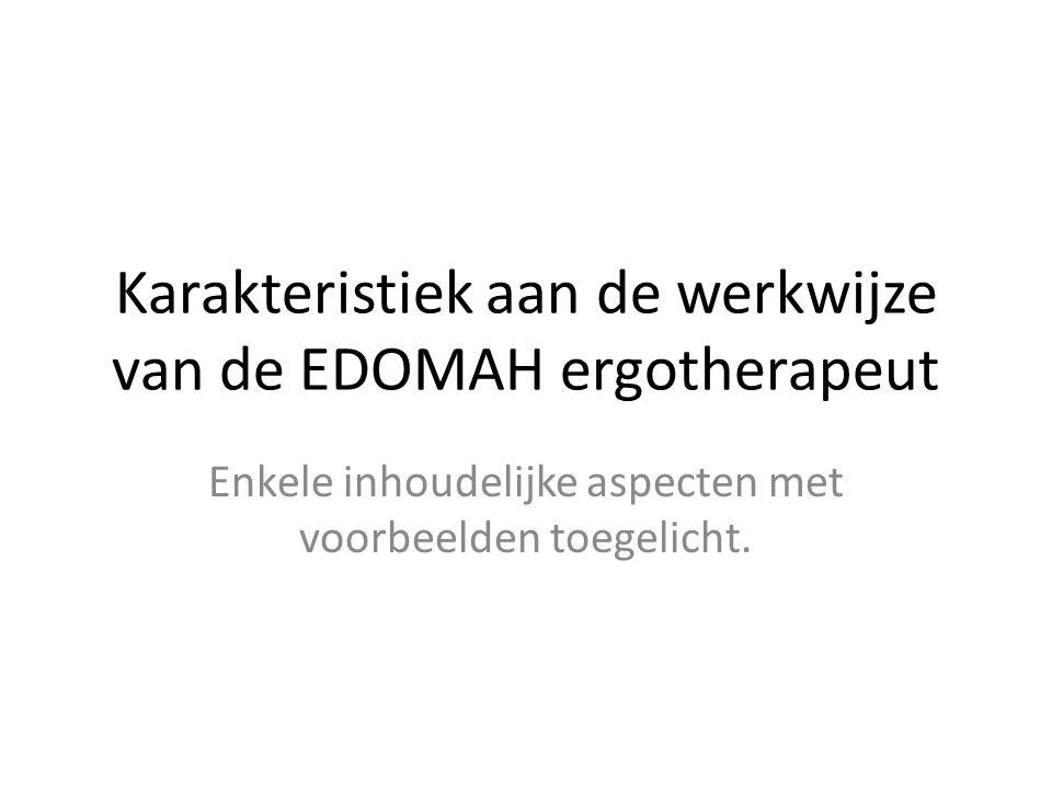 Karakteristiek aan de werkwijze van de EDOMAH ergotherapeut