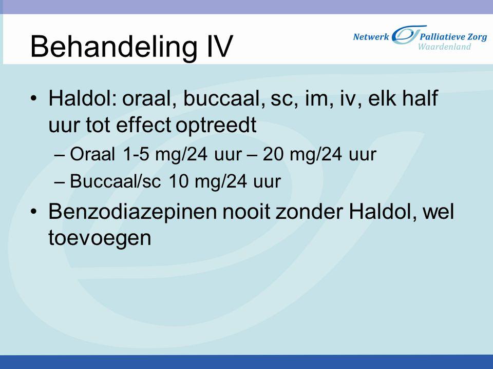 Behandeling IV Haldol: oraal, buccaal, sc, im, iv, elk half uur tot effect optreedt. Oraal 1-5 mg/24 uur – 20 mg/24 uur.