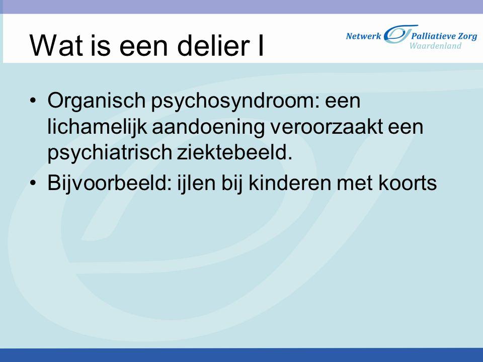 Wat is een delier I Organisch psychosyndroom: een lichamelijk aandoening veroorzaakt een psychiatrisch ziektebeeld.