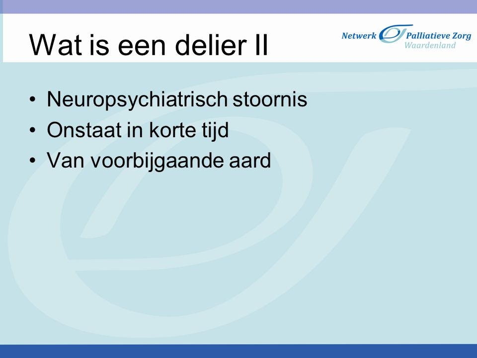 Wat is een delier II Neuropsychiatrisch stoornis Onstaat in korte tijd