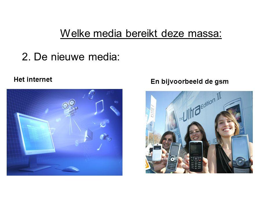 Welke media bereikt deze massa: