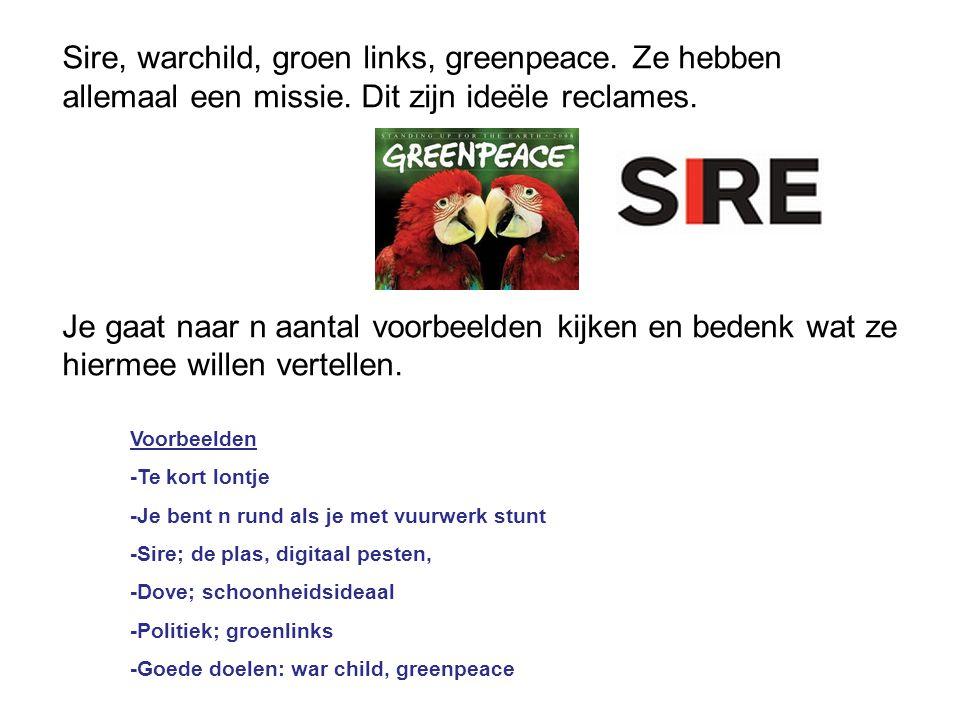 Sire, warchild, groen links, greenpeace. Ze hebben allemaal een missie