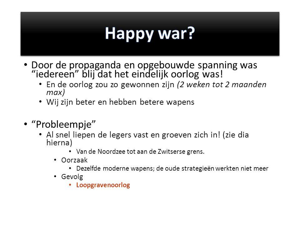 Happy war Door de propaganda en opgebouwde spanning was iedereen blij dat het eindelijk oorlog was!