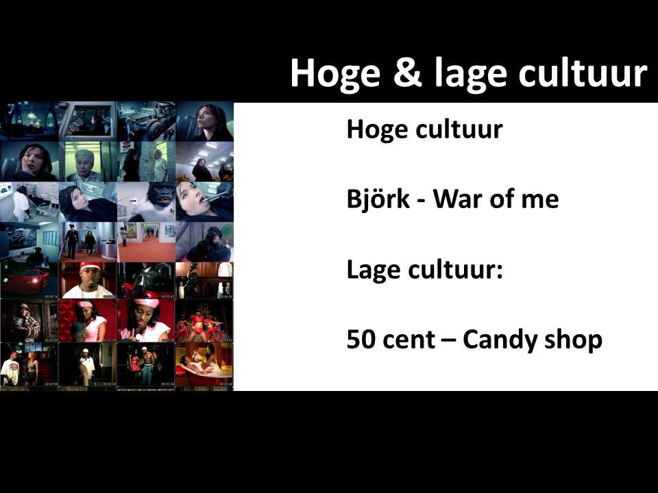Hoge & lage cultuur Hoge cultuur Björk - War of me Lage cultuur:
