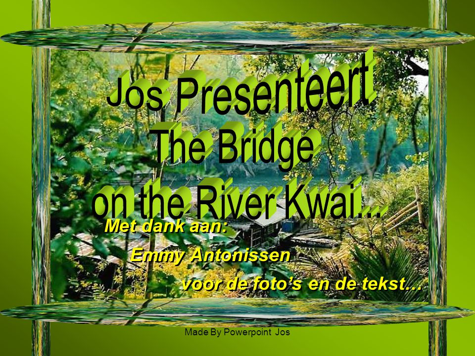 Jos Presenteert The Bridge on the River Kwai... Met dank aan: