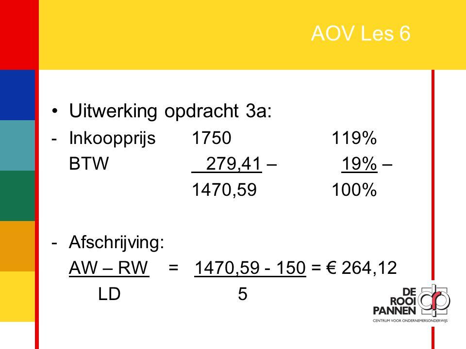 AOV Les 6 Uitwerking opdracht 3a: BTW 279,41 – 19% – 1470,59 100%