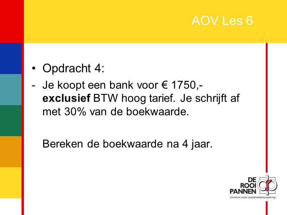 AOV Les 6 Opdracht 4: Je koopt een bank voor € 1750,- exclusief BTW hoog tarief. Je schrijft af met 30% van de boekwaarde.