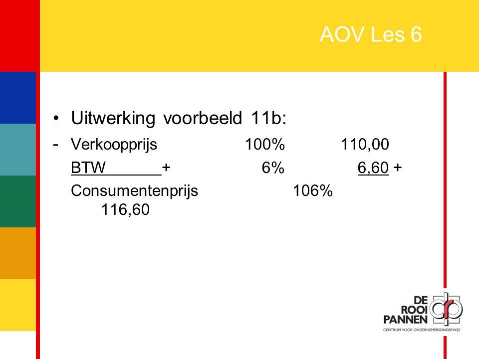 AOV Les 6 Uitwerking voorbeeld 11b: - Verkoopprijs 100% 110,00