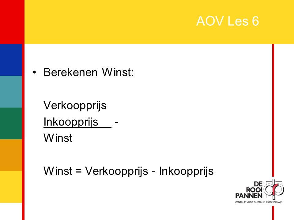 AOV Les 6 Berekenen Winst: Verkoopprijs Inkoopprijs - Winst