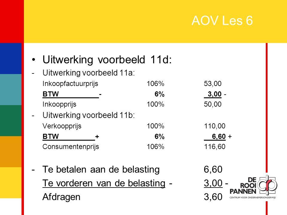 AOV Les 6 Uitwerking voorbeeld 11d: - Te betalen aan de belasting 6,60