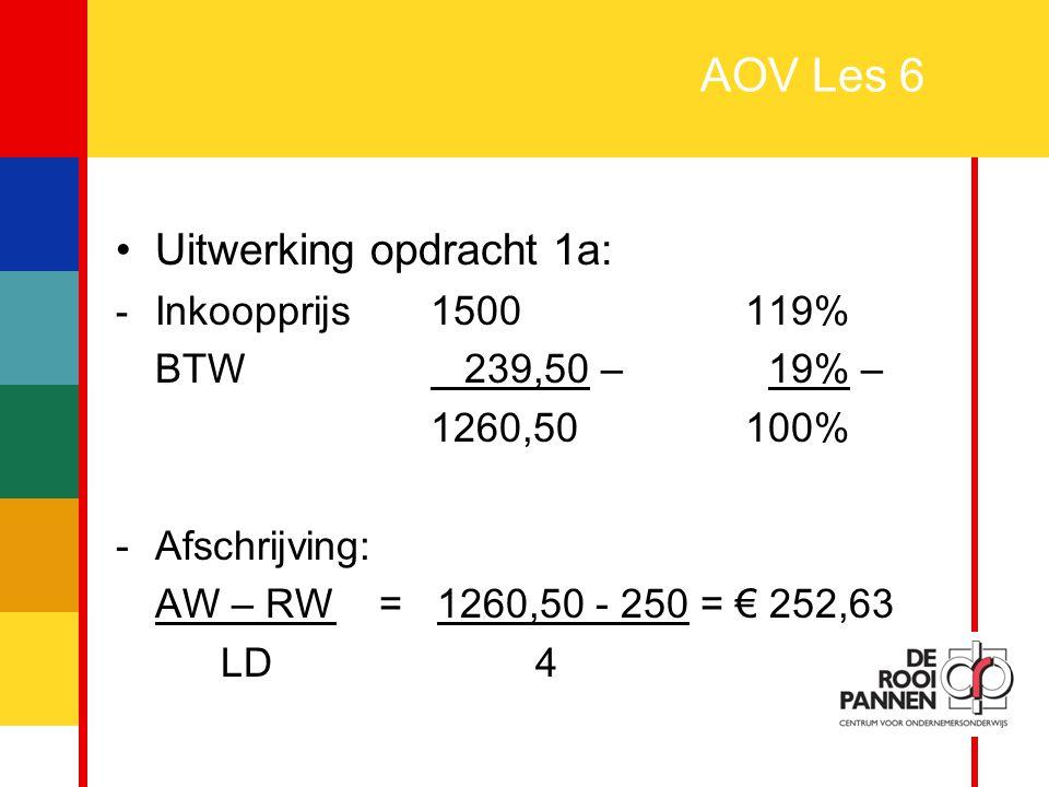 AOV Les 6 Uitwerking opdracht 1a: BTW 239,50 – 19% – 1260,50 100%