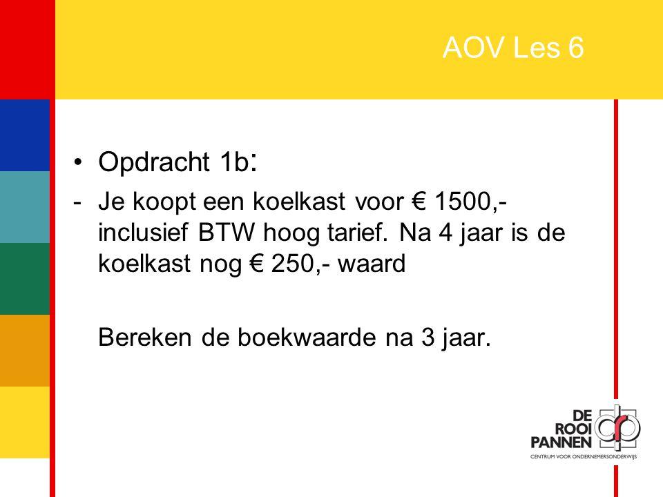 AOV Les 6 Opdracht 1b: Je koopt een koelkast voor € 1500,- inclusief BTW hoog tarief. Na 4 jaar is de koelkast nog € 250,- waard.
