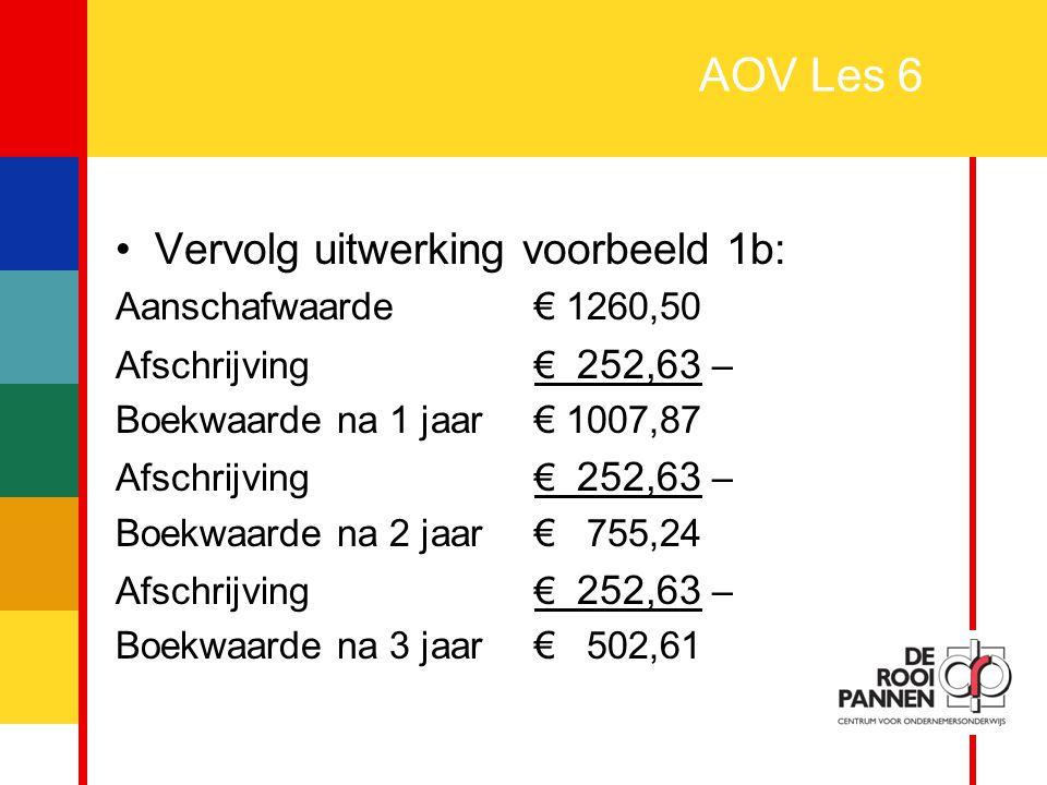 AOV Les 6 Vervolg uitwerking voorbeeld 1b: Aanschafwaarde € 1260,50